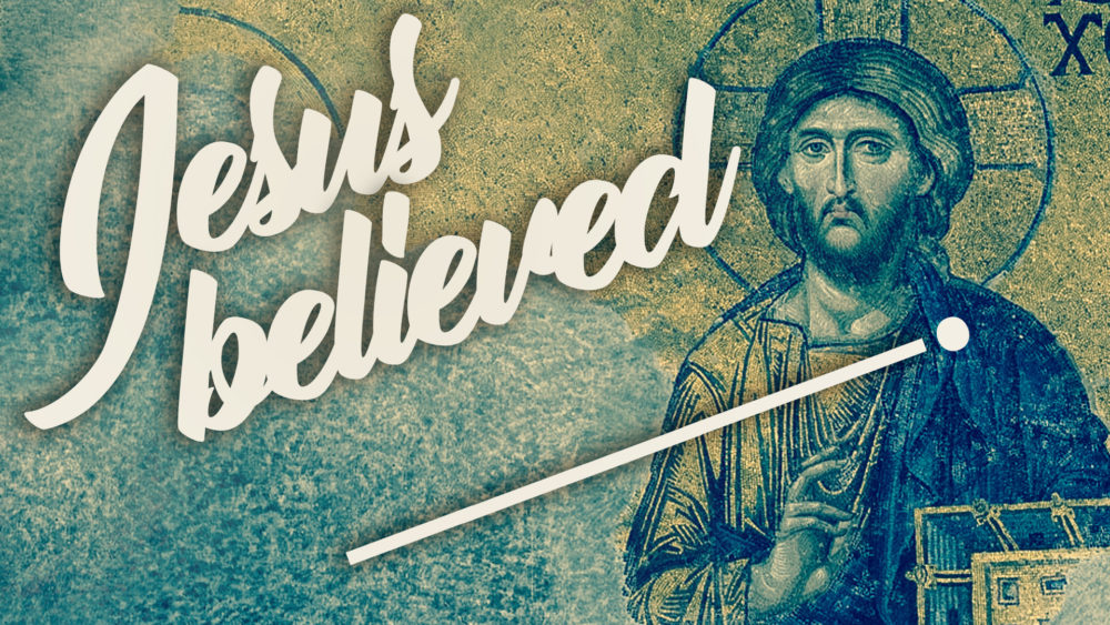 Jesus Believed _____ .